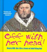 Off with Her Head! Henry VIII: The Life and Loves of Bluff King Hal