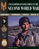 Encyclopedia of Elite Forces in the Second World War: Paratroops, Commandos, Rangers, Waffen-SS