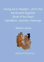 Going Out in Daylight Prt M Hrw: The Ancient Egyptian Book of the Dead - Translation, Sources, Meanings