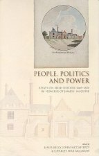 People, Politics and Power: Essays on Irish History 1660-1850 in Honour of James I. McGuire