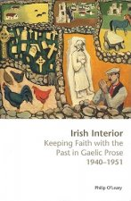 Irish Interior: Keeping Faith with the Past in Gaelic Prose 1940-1951