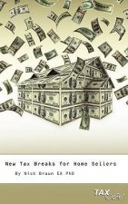 New Tax Breaks for Home Sellers: The 60 Minute Guide to Protecting Your Home or Vacation Property from the IRS