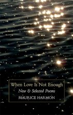 When Love Is Not Enough: New & Selected Poems