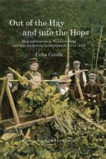 Out of the Hay and Into the Hops: Hop Cultivation in Wealden Kent and Hop Marketing in Southwark, 1744-2000