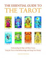 The Essential Guide to the Tarot: Understanding the Major and Minor Arcana - Using the Tarot the Find Self-Knowledge and Change Your Destiny