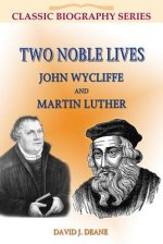 Two Noble Lives: John Wycliffe and Martin Luther