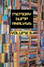 Memory Dump Analysis Anthology, Volume 8b