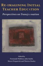 Re-Imagining Initial Teacher Education: Perspectives on Transformation