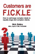 Customers Are F.I.C.K.L.E: How to Sell Large Complex Deals to Equally Large and Complex Clients