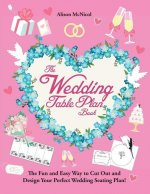 The Wedding Table Plan Book: The Fun and Easy Way to Cut Out and Design Your Perfect Wedding Seating Plan!