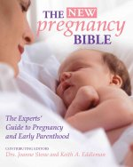 The New Pregnancy Bible: The Experts' Guide to Pregnancy and Early Parenthood