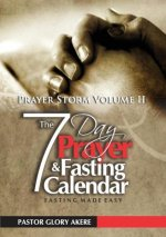 Prayer Storm Volume Two. Your Seven-Day Prayer and Fasting Calendar Fasting Made Easy