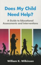 Does My Child Need Help?: A Guide to Educational Assessments and Interventions