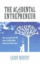 The Accidental Entrepreneur: How We Turned 3,749 [Euros] Into a 100 Million [Euros] Business in Three Years