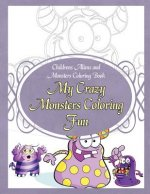 Childrens Aliens and Monsters Coloring Book My Crazy Monsters Coloring Fun