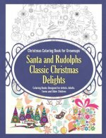 Christmas Coloring Book for Grownups Santa and Rudolphs Classic Christmas Delights Coloring Books Designed for Artists, Adults, Teens and Older Childr