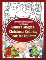 Christmas Coloring Book for Children Santa?s Magical Christmas Coloring Book for