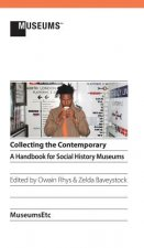 Collecting the Contemporary: A Handbook for Social History Museums