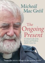 The Ongoing Present: A Critical Look at the Society and World in Which I Grew Up