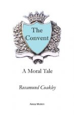 The Convent: A Moral Tale