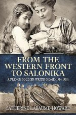 From the Western Front to Salonika: A French Soldier Writes Home (1914-1918)