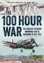 The 100 Hour War: The Conflict Between Honduras and El Salvador in July 1969