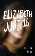 Elizabeth, Just Sixteen
