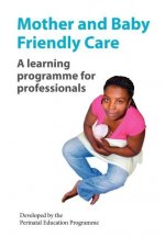 Mother and Baby Friendly Care: A Learning Programme for Professionals