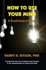 How to Use Your Mind: A Psychology of Study