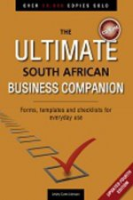 Ultimate South African Business Companion: Forms, Templates and Checklists for Everyday Use