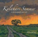 Kalahari Summer: In Photographs and Oils
