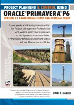 Project Planning & Control Using Oracle Primavera P6 Version 8.1professional Client and Optional Client