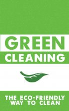 Green Cleaning: The Eco-Friendly Way to Clean