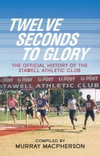 Twelve Seconds to Glory: The Official History of the Stawell Athletic Club