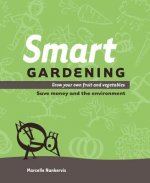 Smart Gardening: Grow Your Own Fruit and Vegetables: Save Money and the Environment