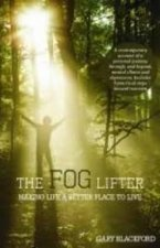 The Fog Lifter: A Contemporary Account of a Personal Journey Through, and Beyond, Mental Illness and Depression. Includes 9 Practical