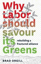 Why Labor Should Savour Its Greens: Rebuilding a Fractured Alliance