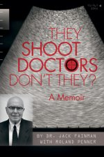 They Shoot Doctors Don't They: A Memoir