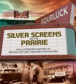 Silver Screens on the Prairie: An Illustrated History of Motion Picture Theaters in Manitoba