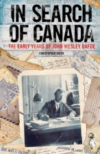 In Search of Canada: The Early Years of John Wesley Dafoe