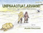 Unipkaaqtuat Arvianit: Traditional Inuit Stories from Arviat