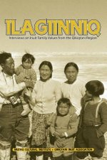Ilagiinniq: Interviews on Inuit Family Values from the Qikiqtani Region
