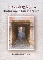 Threading Light: Explorations in Loss and Poetry