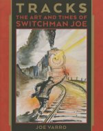 Tracks: The Art and Times of Switchman Joe