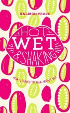Hot, Wet, and Shaking: How I Learned to Talk about Sex