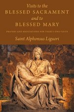 Visits to the Blessed Sacrament and to Blessed Mary: Prayers and Meditations for Thirty-One Visits