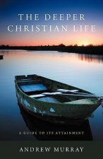 The Deeper Christian Life: A Guide to Its Attainment