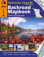 Backroad Mapbook: Vancouver, Coast & Mountains BC, Third Edition: Outdoor Recreation Guide