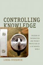 Controlling Knowledge: Freedom of Information and Privacy Protection in a Networked World