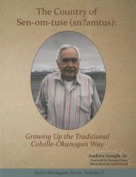 The Country of Sen-Om-Tuse (Sn?amtus):: Growing Up the Traditional Colville-Okanagan Way